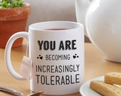 You are Becoming Increasingly Tolerable Valentines Mug
