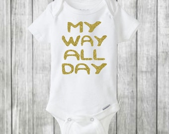 My way all day, onesie, baby onesie, trendy toddler, baby girl shirt, baby shower, baby girl outfit, fashion bodysuit, baby boy shirt, baby