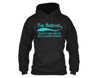Retired shirt,I'm Retired T Shirt,Retired police,Retired nurse,retired teacher