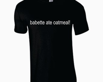 Babette ate oatmeal gilmore girls fan shirt