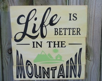 Life is better in the mountains/mountain sign/mountain retreat/mountain decor/cabin in mountains