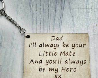 Dad. I will always be your little mate and you will always be my hero   Engraved Keyring Gift