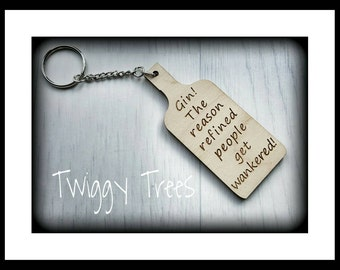 """Wooden Keyring """" Gin the reason refined people get.... Excellent Gin  Lover quirky rude cheeky Gift"""