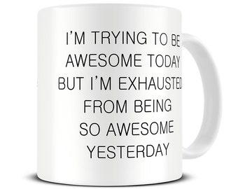 Funny Coffee Mug - I'm Trying To Be Awesome Today Mug - Funny Mugs - Motivational Quote Mug - MG464