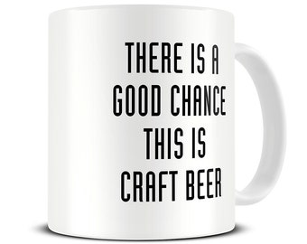 There is a Good Chance This is Craft Beer Mug - craft beer gifts - beer gifts for men - MG400