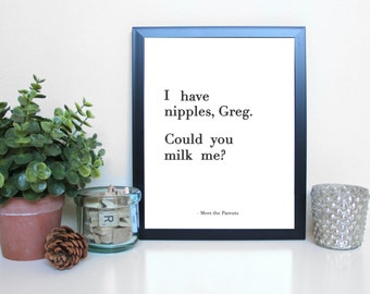 Meet the Parents: I Have Nipples, Film, Movies, Typography Printable, Instant Digital Download, Wall Art Print, 8x10, 11x14