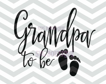 Grandpa To Be SVG File, Grandpa  SVG File , Newborn, PNG, dxf, Cutting File For Signs, Overlays, Word Art, Quote Overlay, Silhouette, Cricut