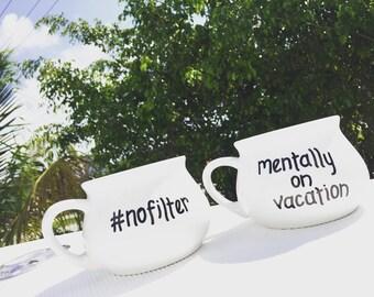 Funny Coffee Mug...Cappuccino...Mug...Funny Gifts...No Filter...Mentally on Vacation...14 oz Mugs