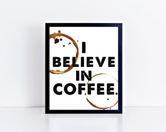 I Believe In Coffee, printable, wall art, wall decor, home decor, kitchen decor, coffee, motivational, modern, typography, quote, gift idea