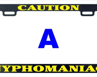 Caution nymphomaniac funny license plate frame