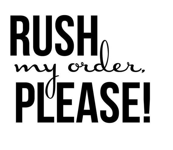 RUSH ORDER Processing.  Puts your order in the front of the processing line.