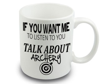 If you want me to listen Talk about ARCHERY Funny Joke Mug