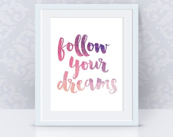 Follow Your Dreams Printable, watercolor wall art, lettering quote, motivational quote, nursery decor, room decor, home decor - PP91