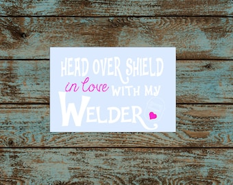 "DECAL ~ ""Head Over Shield in Love with My Welder"" Weld Sticker ~ Vinyl Decal ~ Welding Wife ~ Welders Wives"