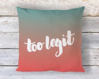 Too Legit Hand Lettered Ombre. Designer Pillow Cover. 100% Cotton. Envelope closure. Fully Lined. Double sewn interior seams. Coral. Teal.