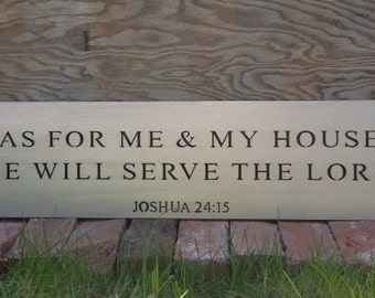 As for me & my house we will serve the lord - Joshua 24:15