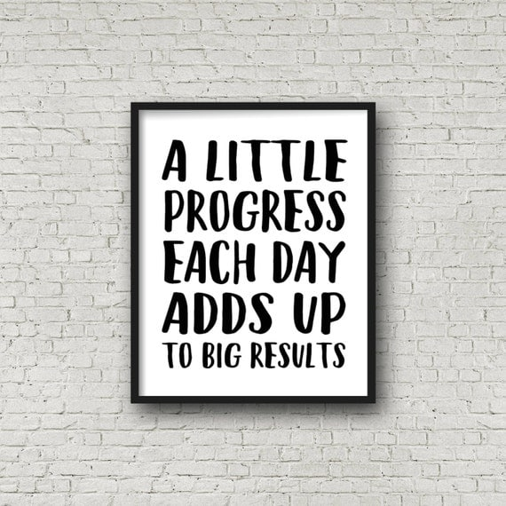A Little Progress Each Day Adds Up To Big Results 5x7 8x10