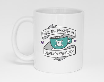 Give me my coffee or give me my coffin mug