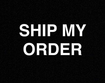 SHIP MY ORDER