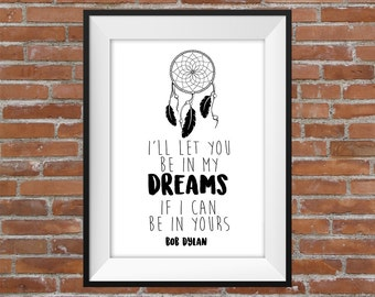 I'll Let You Be In My Dreams If I Can Be In Yours - Bob Dylan Quote - Dream Catcher Typography Digital Print Motivational Poster - Gift Idea