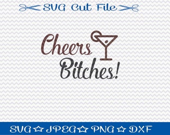 Cheers Bitches SVG Cutting File / SVG File Sayings / SVG file for Silhouette / Birthday svg file / Happy Hour svg / Wine Lover's svg
