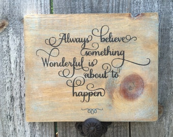 Always believe something wonderful is about to happen,Housewarming gift,Inspirational quote,Hostess Gift,Wood wall art,Gallery wall art