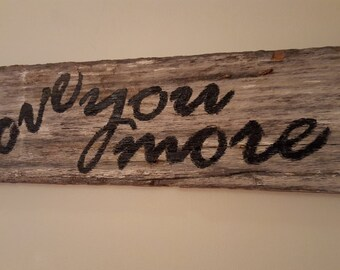Love you more signs hand painted and made with 110 year-old barnwood