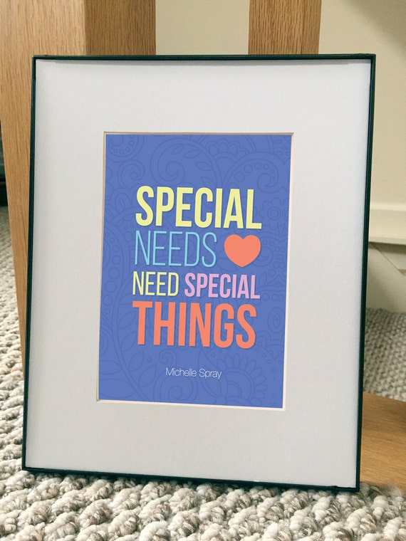 Special Needs Need Special Things, Special Needs Quote, Special Needs Print, Special Needs, 5x7 w/ 8x10 black frame & matte