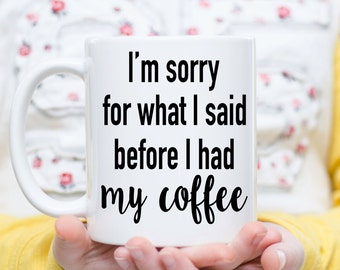 I'm Sorry for What I Said Before Coffee, Coffee Lovers Gift, Coffee Lover Mug, Coffee Drinker Gift,  Funny Coffee Gifts, Coffee Mugs, Coffee