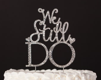 We Still Do Cake Topper, Vow Renewal or Anniversary Decoration, Silver Crystal Metal Rhinestone Decor, Party Supplies Ideas