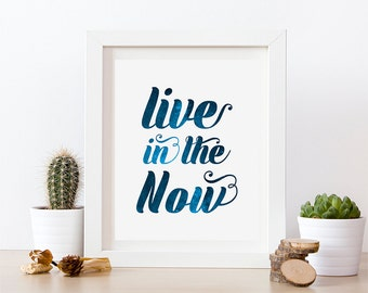 Live In The Now Print, Zen Quote, Zen Art, Modern Typography Print, Blue Zen Print, Inspirational Poster, Live in the Now INSTANT DOWNLOAD
