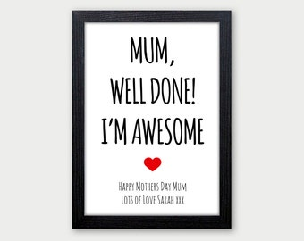 Mothers Day Gift Print - Mum Well Done, Im Awesome - PERSONALISED Gift