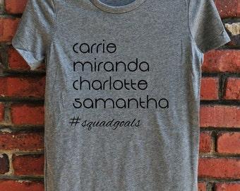 Sex and the City Shirt - Carrie Miranda Charlotte Samantha #squadgoals Women's T-shirt - women's clothing - SATC - gift for her - fangirl