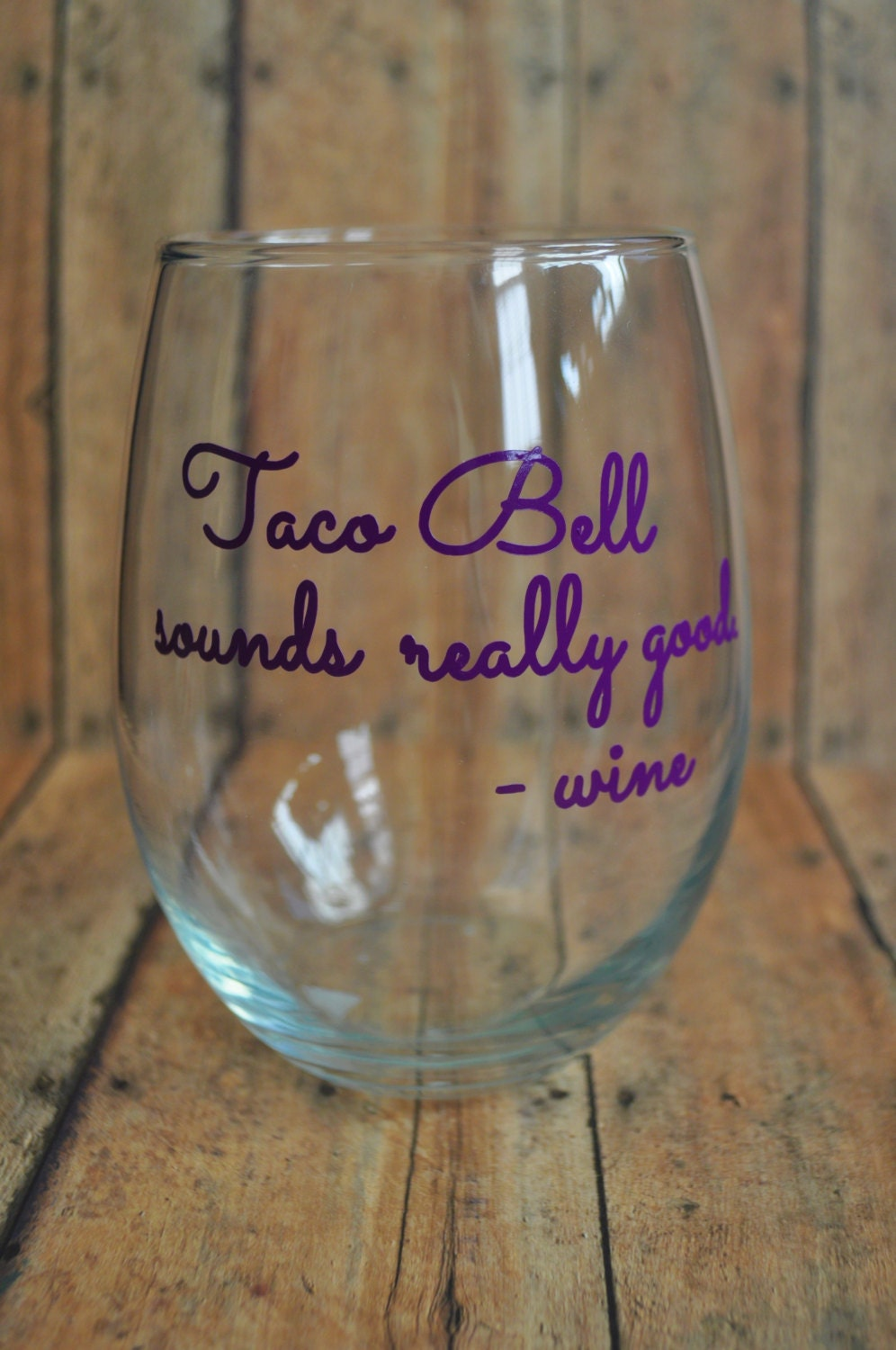 Taco bell sounds really good stemless wine glass funny wine for Cute quotes for wine glasses