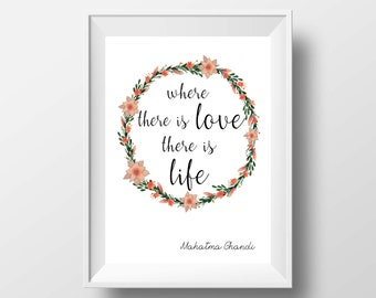 Where there is love there is life printable, printable art, Instant Download,  Ghandi print, wall decor, Ghandi quote, inspirational quote