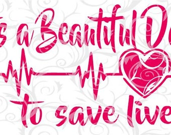 It's a beautiful day to save lives, SVG, heartbeat