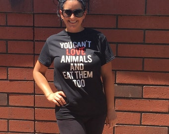 You Cant LOVE Animals and Eat Them Too T-shirt