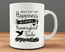 Money Can't Buy Happiness but it can Buy a Hummingbird Feeder Mug, Happiness Mug (M0647)