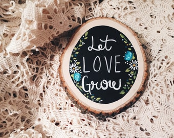 Small Let Love Grow Hand Painted Wood Slice Chalk Board Sign