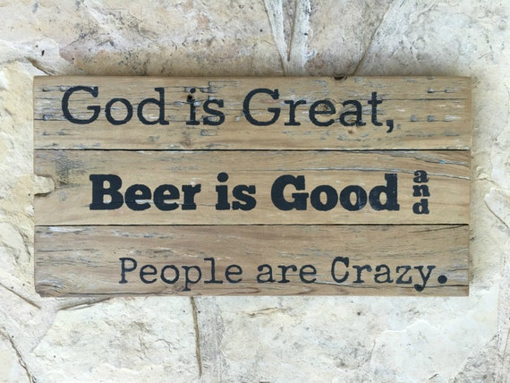 God Is Great Beer Is Good People Are Crazy Beer By
