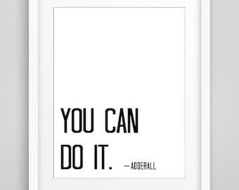 You Can Do it Typography, Adderall quote, PRINTABLE ART, Funny Print, Home Decor, Black and White Print, Modern Print, Funny quote