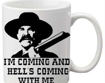 Wyatt Earp - Tombstone - I'm coming and hell's coming with me 11oz coffee mug
