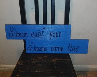 Dream until your dreams come true!