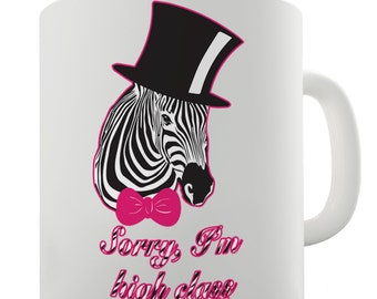 Sorry I'm High Class Zebra Ceramic Novelty Gift Mug