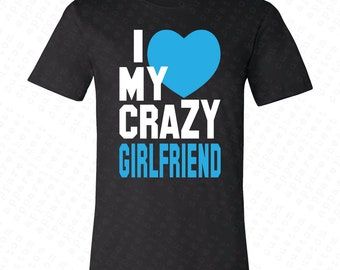 I Love My Crazy Girlfriend Men's T-shirt Love Couple Cute Gift for Men Tshirt Shirt Tees Anniversary Valentines Day Girlfriend Husband Heart