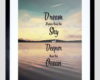 Quote Dream Higher Sky Deeper Ocean Motivation Typography Art Poster Print FEQU031