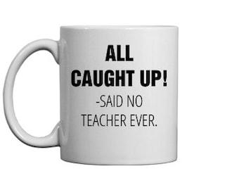 ALL CAUGHT UP Said no teacher ever