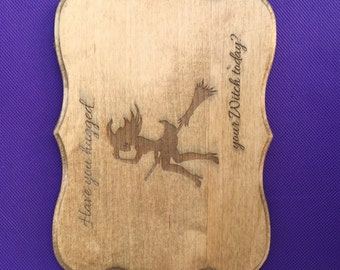 Have you hugged your Witch today? Wooden Plaque