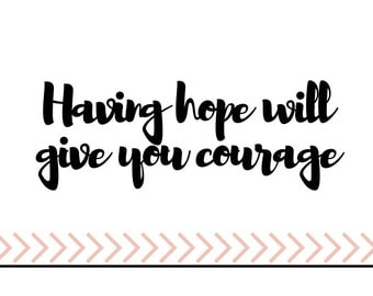 Having hope will give you courage