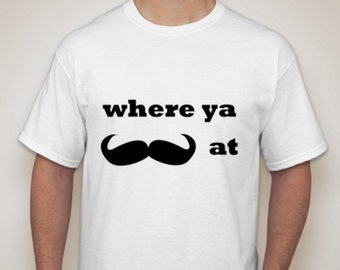 where ya curly mustache at T-SHIRT